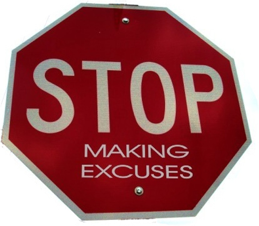 When are you going to stop the excuses?