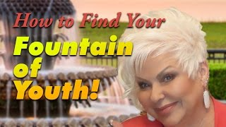 How To Find Your Fountain of Youth