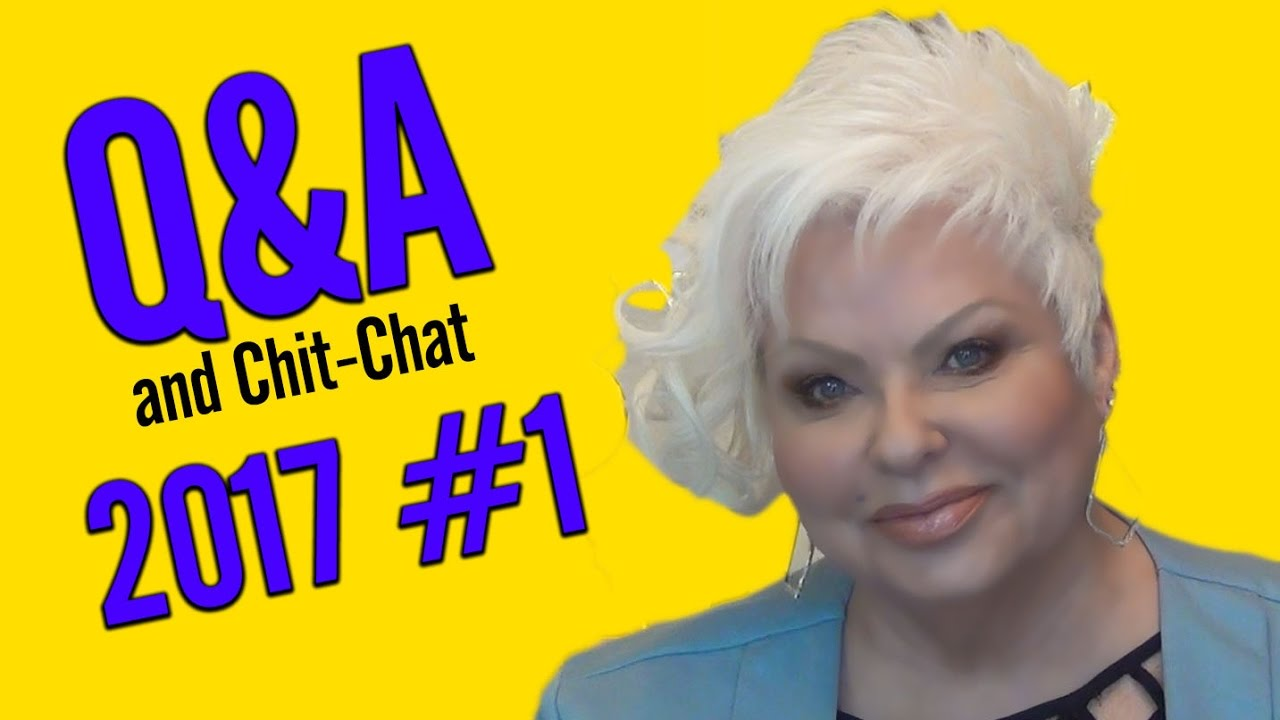 Q&A and Chit Chat 2017 #1