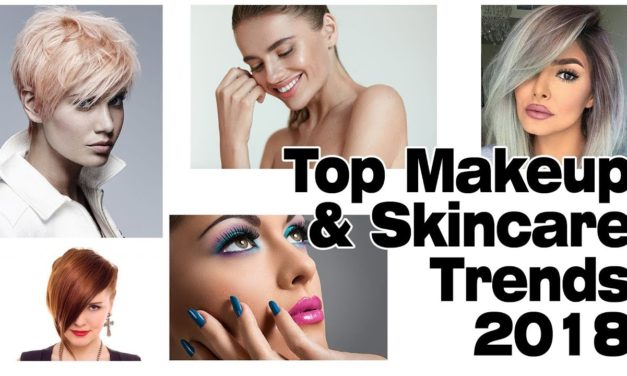 Top Makeup and Skincare Trends 2018