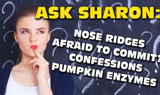 Ask Sharon: Nose Ridges / Confessions / My Favorite Age / Pumpkin Enzymes / Q&A