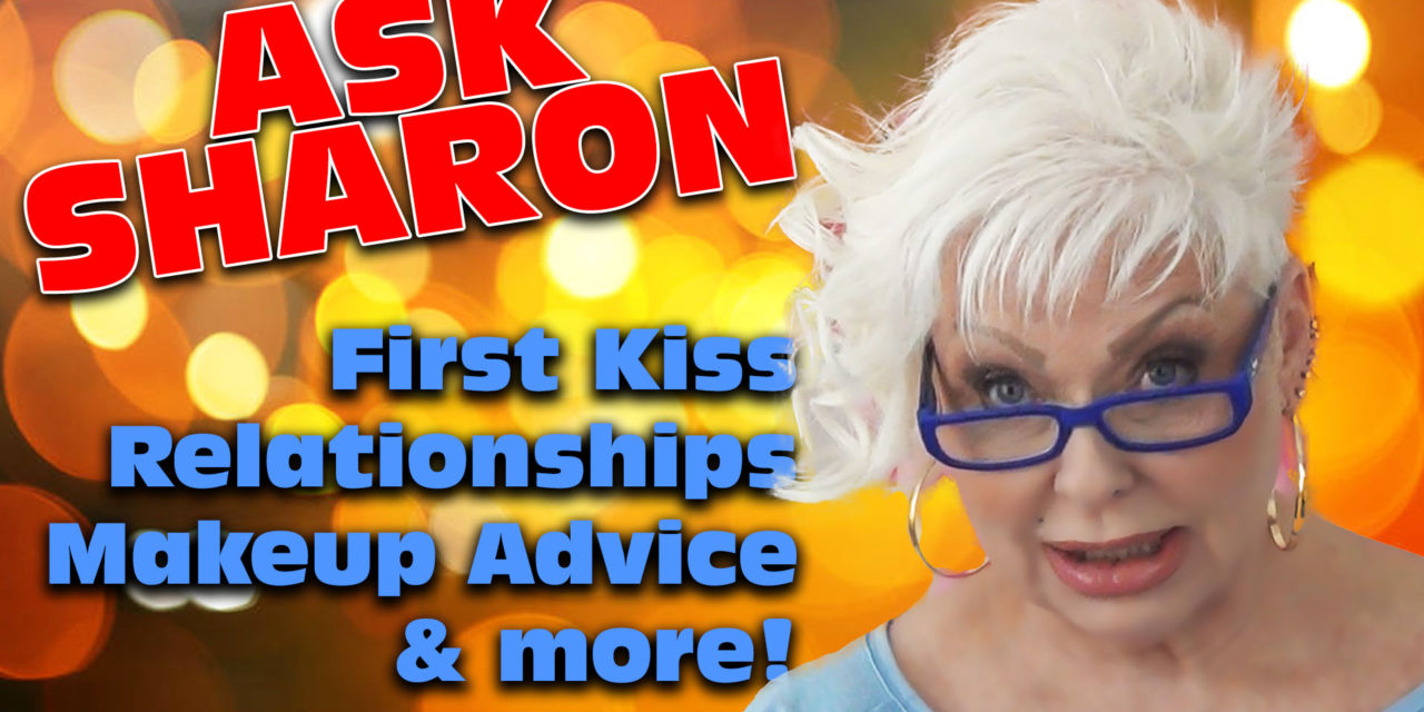 Ask Sharon: My First Kiss / Relationship Advice / Mature Makeup