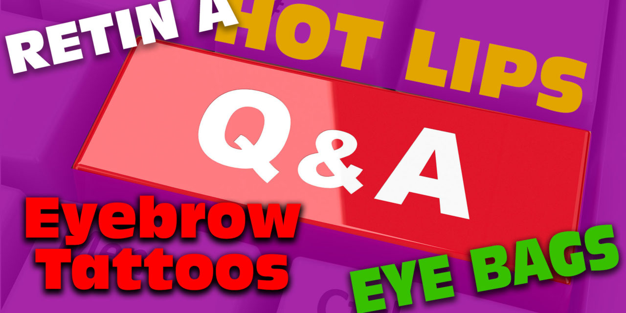Ask Sharon: Eye Bags, Hot Lips, Eyebrow Tattoos, Retin A / Q&A