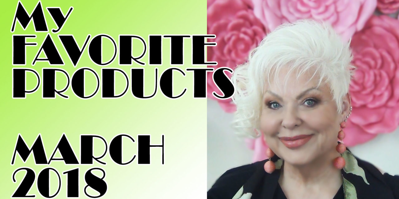 March Favorites / with Nathalie the Beauty Diva and Dawn's Life After 40 / 50++