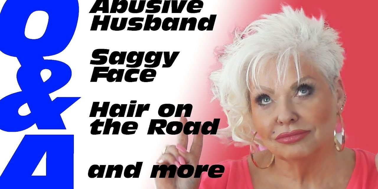 Q&A: Abusive Husband / Saggy Face Solution / Hair on the Road & more!