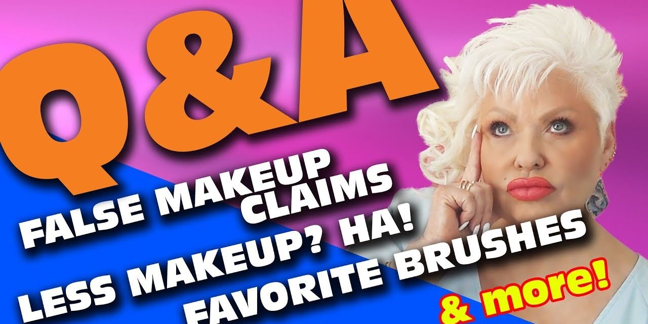Q&A – FALSE MAKEUP CLAIMS / FAVORITE BRUSHES AND MORE