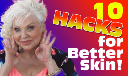 TOP TEN HACKS FOR BETTER SKIN!