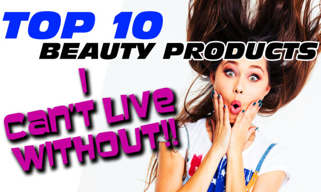 Top 10 Holy Grail Beauty Products I CANNOT Be Without!