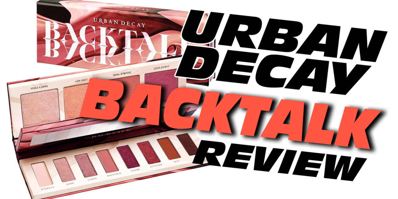 Urban Decay's BACKTALK Palette REVIEW